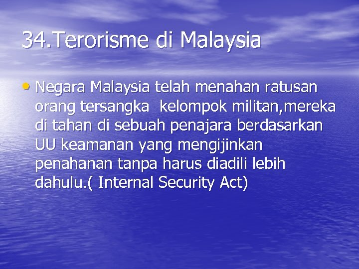 34. Terorisme di Malaysia • Negara Malaysia telah menahan ratusan orang tersangka kelompok militan,
