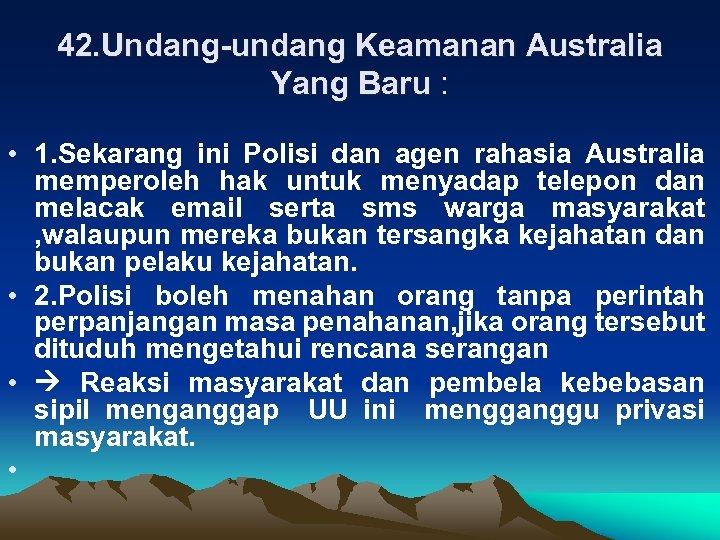 42. Undang-undang Keamanan Australia Yang Baru : • 1. Sekarang ini Polisi dan agen