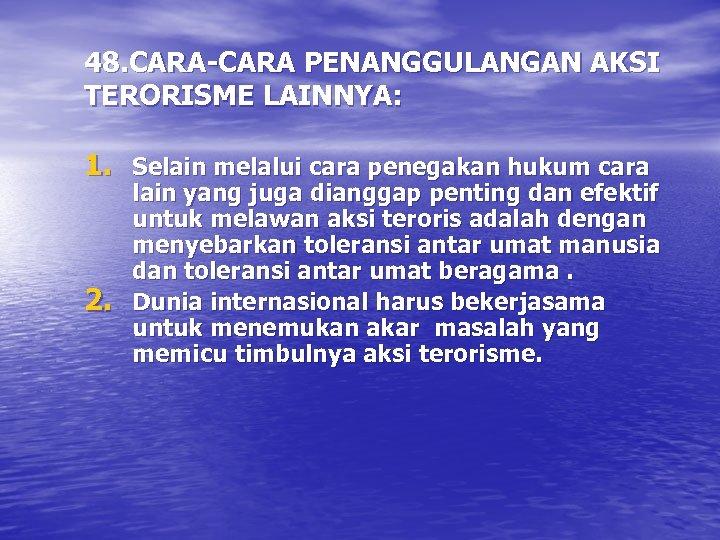 48. CARA-CARA PENANGGULANGAN AKSI TERORISME LAINNYA: 1. Selain melalui cara penegakan hukum cara 2.