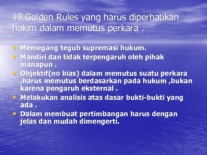 49. Golden Rules yang harus diperhatikan hakim dalam memutus perkara. • Memegang teguh supremasi
