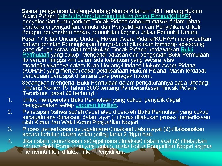 Sesuai pengaturan Undang-Undang Nomor 8 tahun 1981 tentang Hukum Acara Pidana (Kitab Undang-Undang