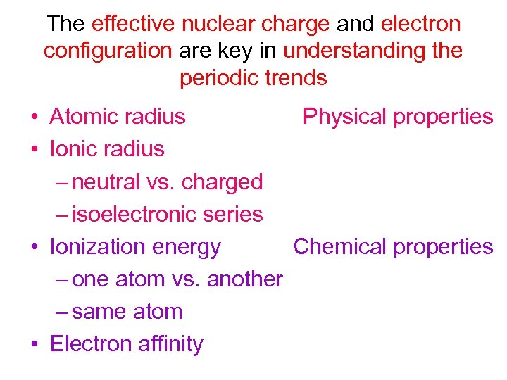 The effective nuclear charge and electron configuration are key in understanding the periodic trends