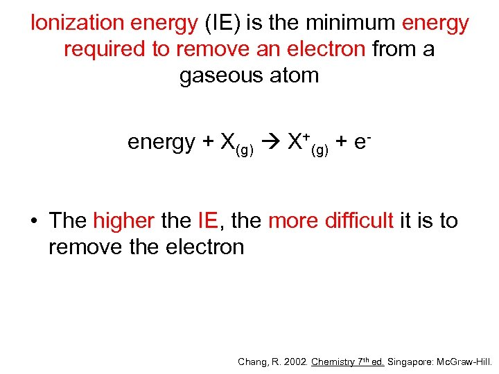 Ionization energy (IE) is the minimum energy required to remove an electron from a