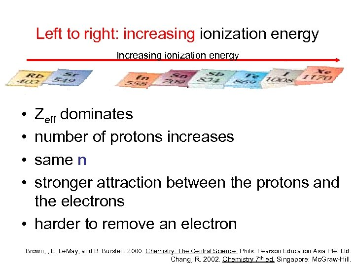 Left to right: increasing ionization energy Increasing ionization energy • • Zeff dominates number