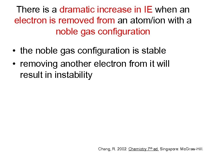 There is a dramatic increase in IE when an electron is removed from an