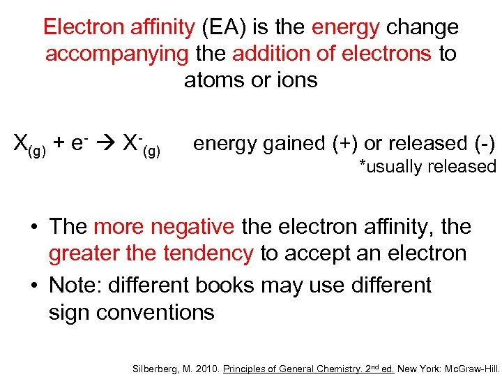 Electron affinity (EA) is the energy change accompanying the addition of electrons to atoms
