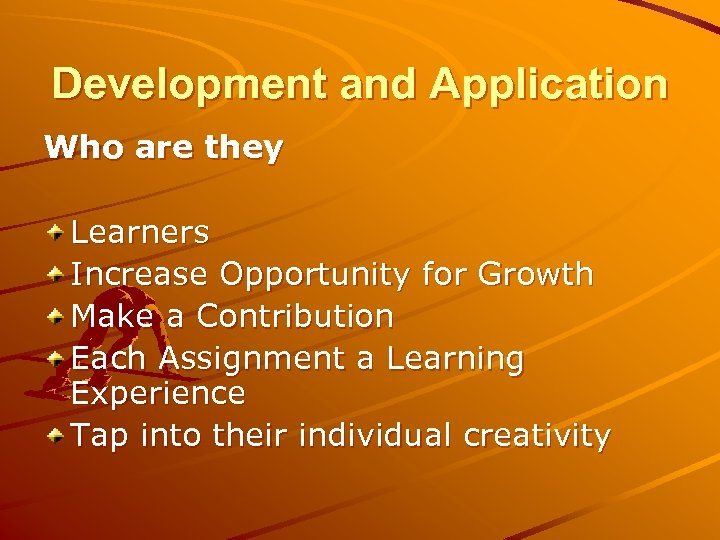 Development and Application Who are they Learners Increase Opportunity for Growth Make a Contribution