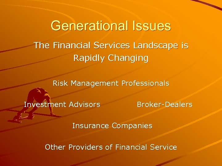 Generational Issues The Financial Services Landscape is Rapidly Changing Risk Management Professionals Investment Advisors