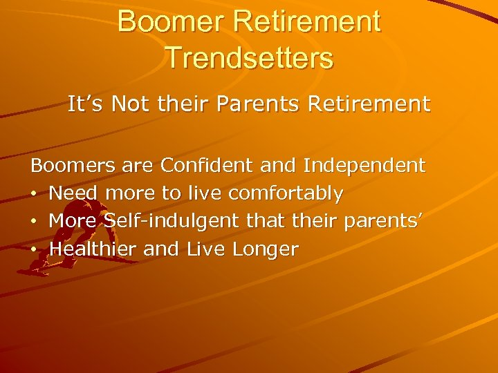 Boomer Retirement Trendsetters It's Not their Parents Retirement Boomers are Confident and Independent •