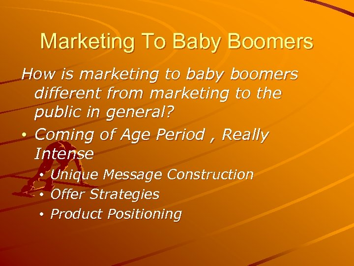 Marketing To Baby Boomers How is marketing to baby boomers different from marketing to