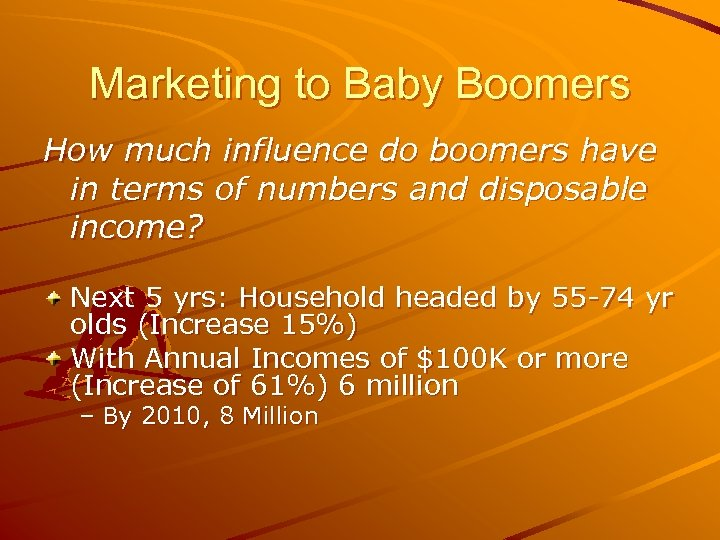 Marketing to Baby Boomers How much influence do boomers have in terms of numbers