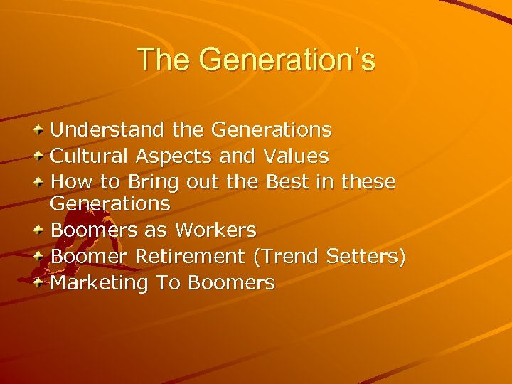 The Generation's Understand the Generations Cultural Aspects and Values How to Bring out the