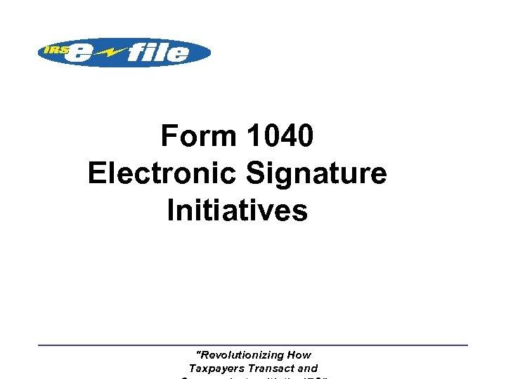 Form 1040 Electronic Signature Initiatives