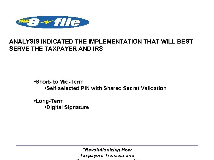 ANALYSIS INDICATED THE IMPLEMENTATION THAT WILL BEST SERVE THE TAXPAYER AND IRS • Short-