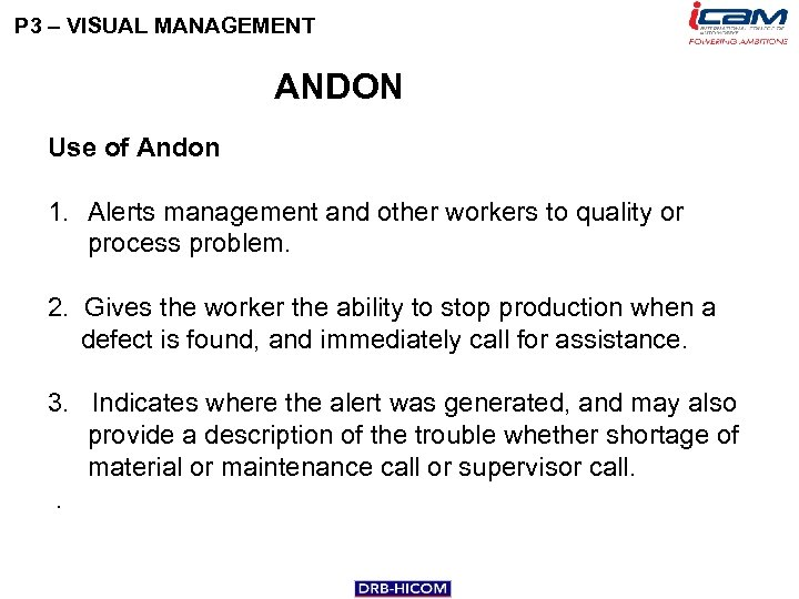 P 3 – VISUAL MANAGEMENT ANDON Use of Andon 1. Alerts management and other