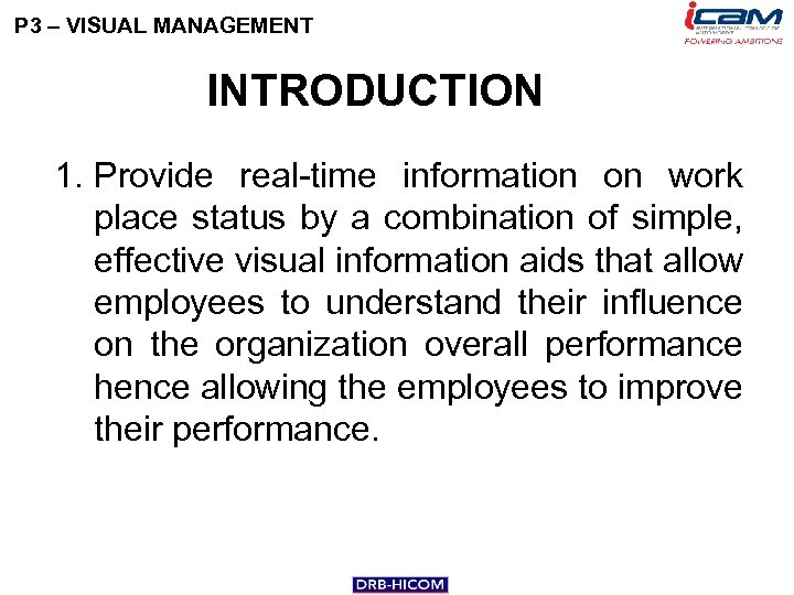 P 3 – VISUAL MANAGEMENT INTRODUCTION 1. Provide real-time information on work place status