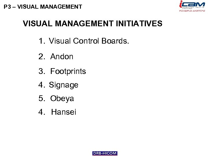 P 3 – VISUAL MANAGEMENT INITIATIVES 1. Visual Control Boards. 2. Andon 3. Footprints