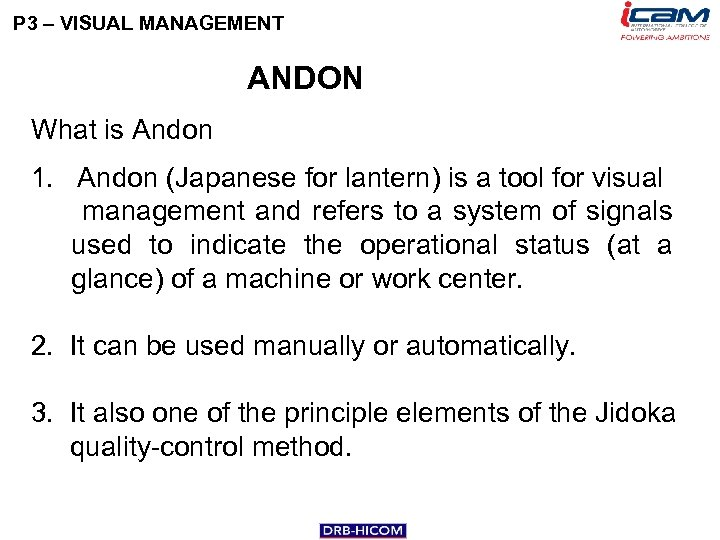 P 3 – VISUAL MANAGEMENT ANDON What is Andon 1. Andon (Japanese for lantern)