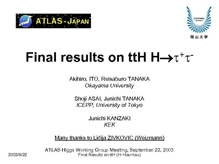 Final results on tt. H H + Akihiro, ITO, Reisaburo TANAKA Okayama University Shoji