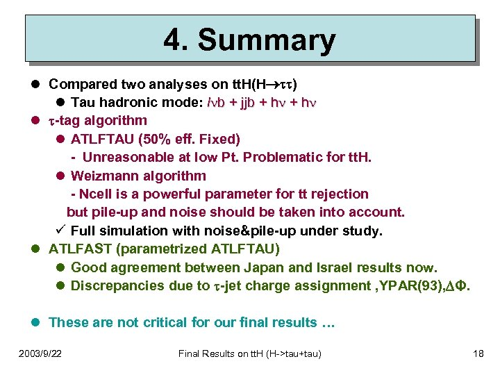 4. Summary l Compared two analyses on tt. H(H ) l Tau hadronic mode: