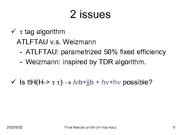 2 issues ü tag algorithm ATLFTAU v. s. Weizmann - ATLFTAU: parametrized 50% fixed