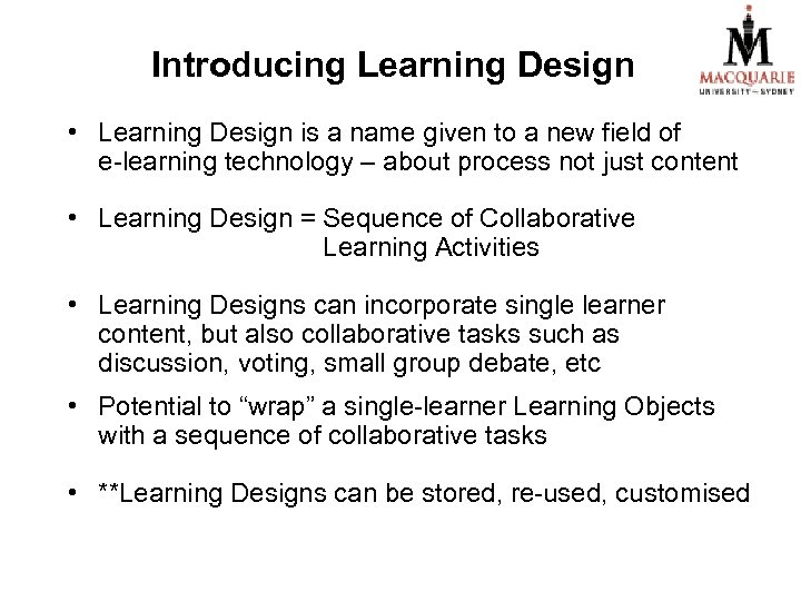Introducing Learning Design • Learning Design is a name given to a new field