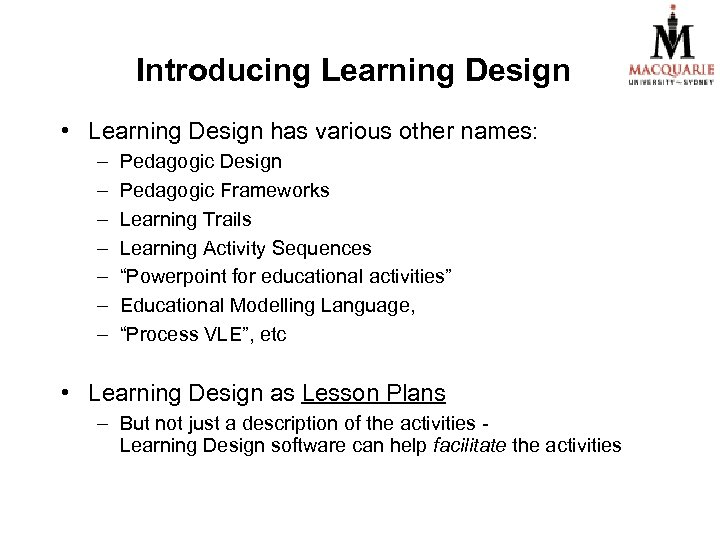 Introducing Learning Design • Learning Design has various other names: – – – –