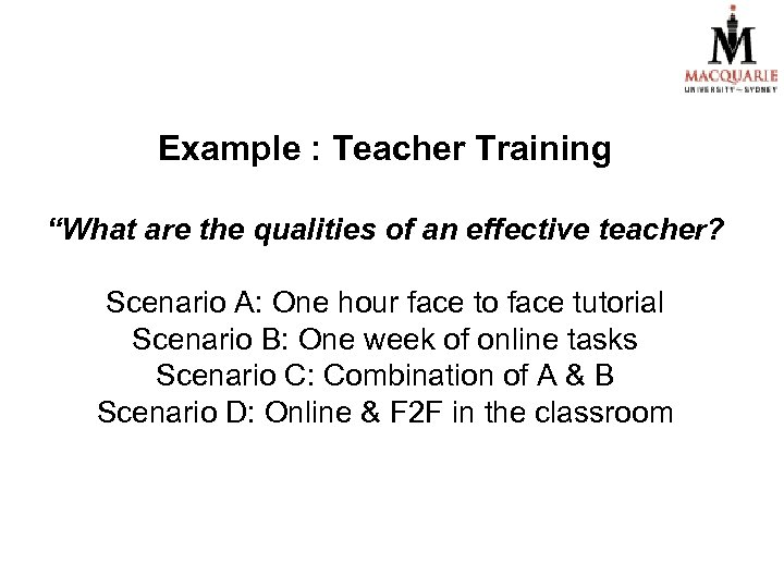 "Example : Teacher Training ""What are the qualities of an effective teacher? Scenario A:"