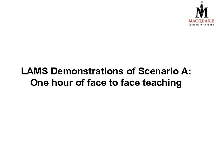 LAMS Demonstrations of Scenario A: One hour of face to face teaching