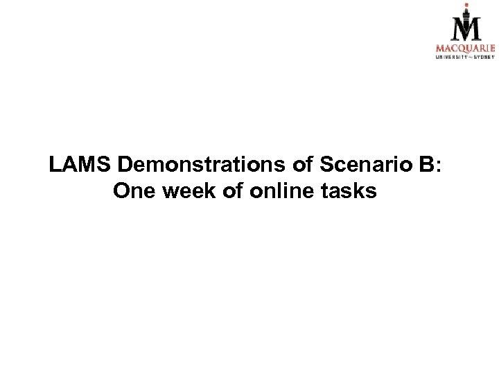 LAMS Demonstrations of Scenario B: One week of online tasks