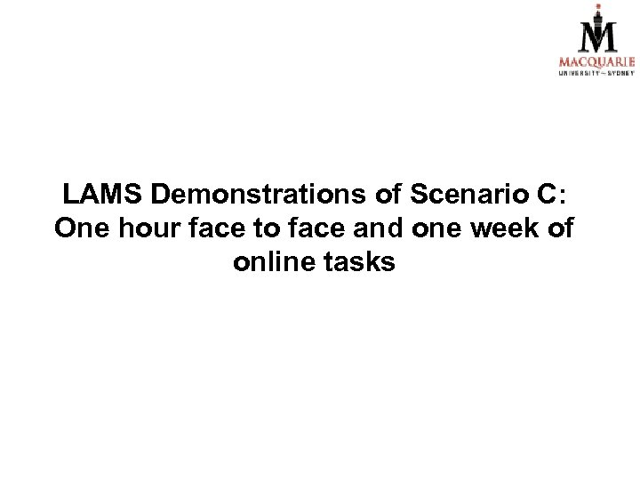 LAMS Demonstrations of Scenario C: One hour face to face and one week of
