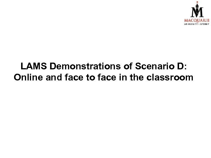 LAMS Demonstrations of Scenario D: Online and face to face in the classroom