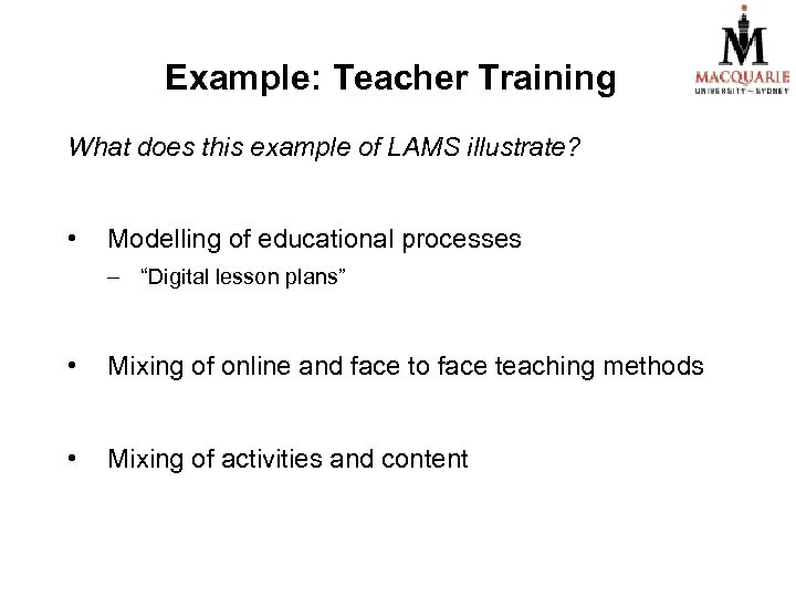 Example: Teacher Training What does this example of LAMS illustrate? • Modelling of educational