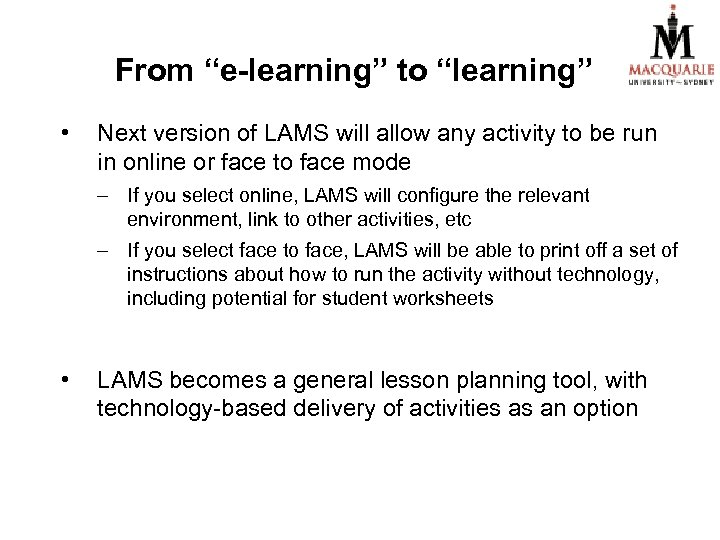 "From ""e-learning"" to ""learning"" • Next version of LAMS will allow any activity to"