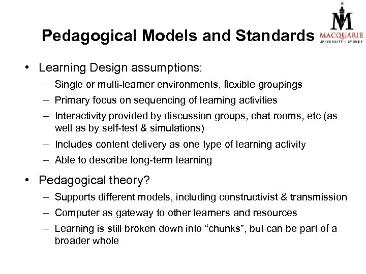 Pedagogical Models and Standards • Learning Design assumptions: – Single or multi-learner environments, flexible
