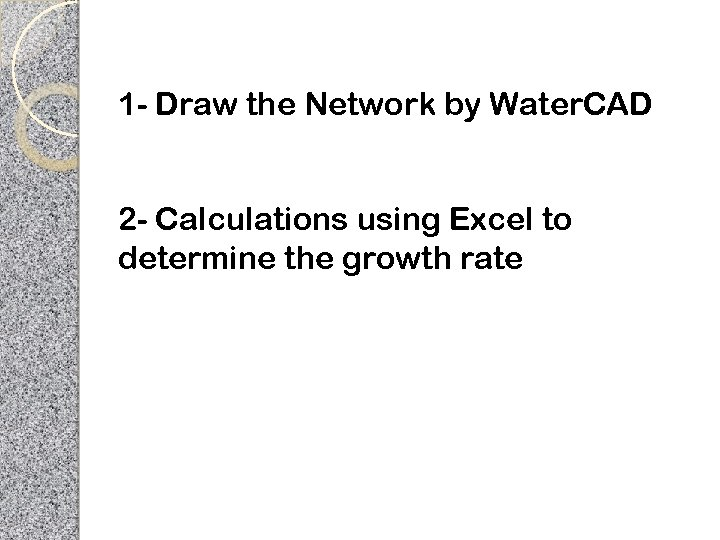 1 - Draw the Network by Water. CAD 2 - Calculations using Excel to