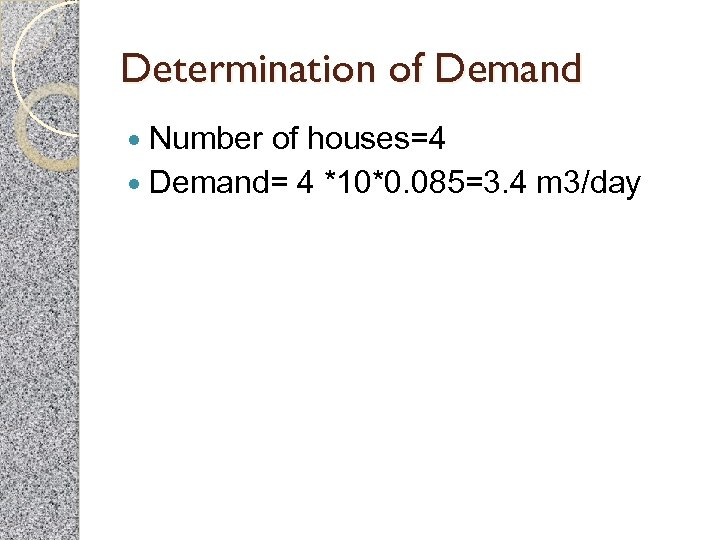 Determination of Demand Number of houses=4 Demand= 4 *10*0. 085=3. 4 m 3/day