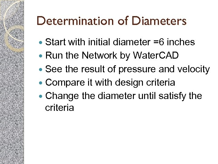 Determination of Diameters Start with initial diameter =6 inches Run the Network by Water.