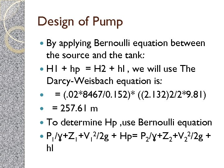 Design of Pump By applying Bernoulli equation between the source and the tank: H