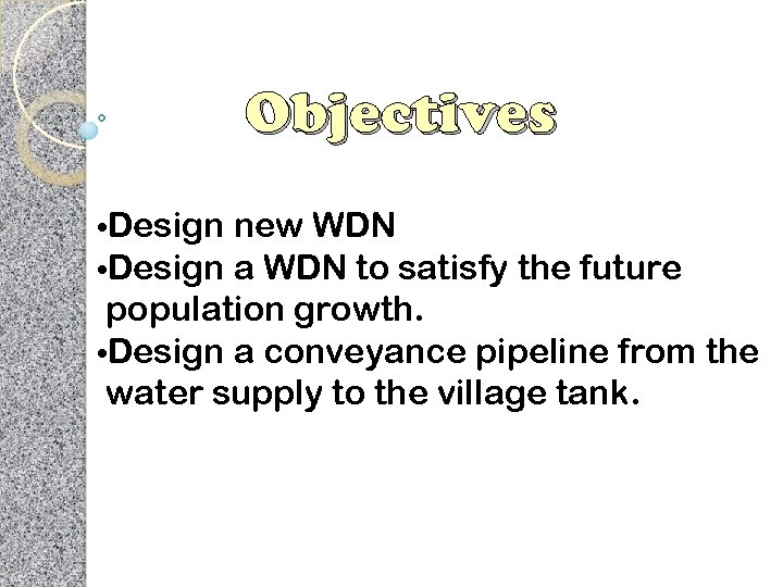 Objectives • Design new WDN a WDN to satisfy the future population growth. •