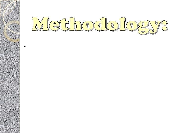 Methodology: .