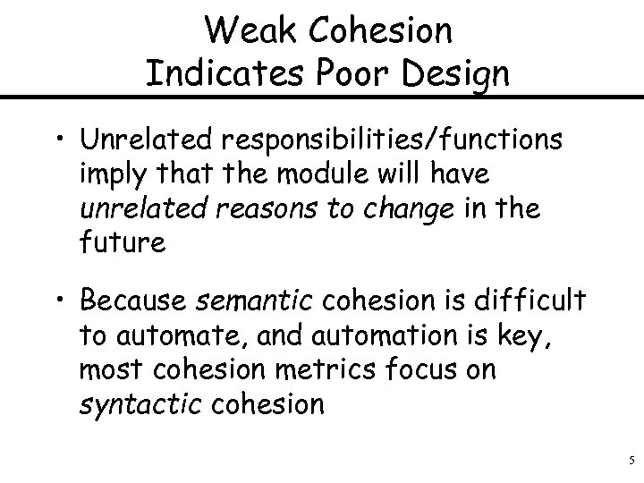 Weak Cohesion Indicates Poor Design • Unrelated responsibilities/functions imply that the module will have