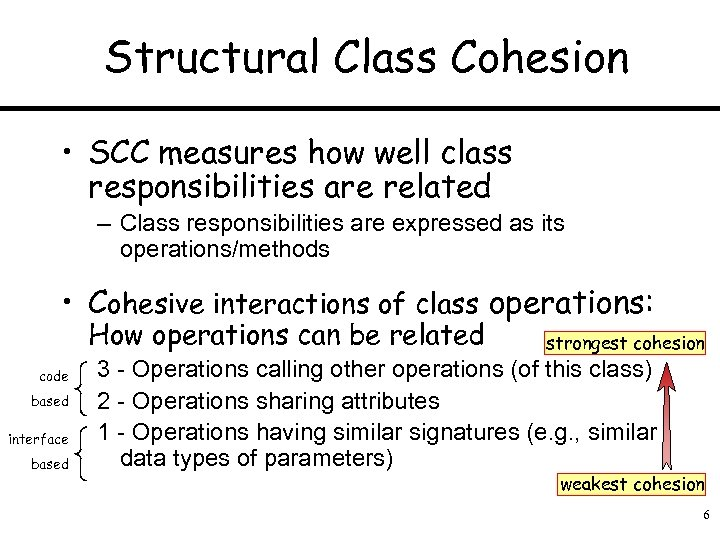 Structural Class Cohesion • SCC measures how well class responsibilities are related – Class