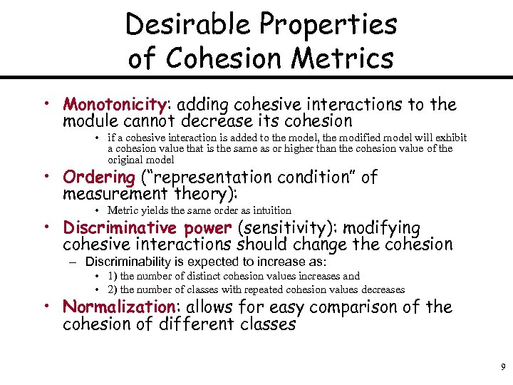 Desirable Properties of Cohesion Metrics • Monotonicity: adding cohesive interactions to the module cannot