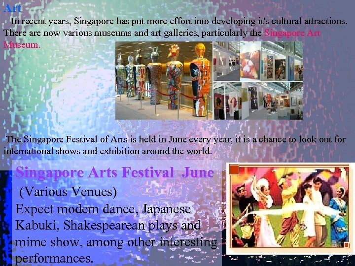 Art In recent years, Singapore has put more effort into developing it's cultural attractions.