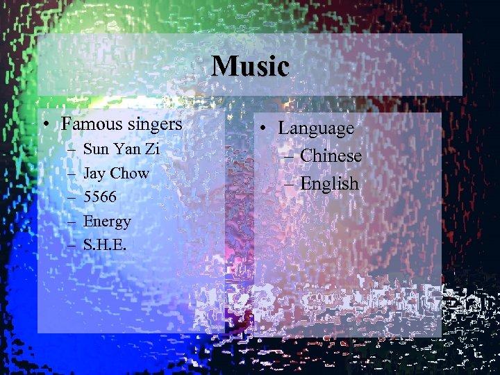 Music • Famous singers – – – Sun Yan Zi Jay Chow 5566 Energy