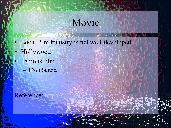Movie • Local film industry is not well-developed. • Hollywood • Famous film –