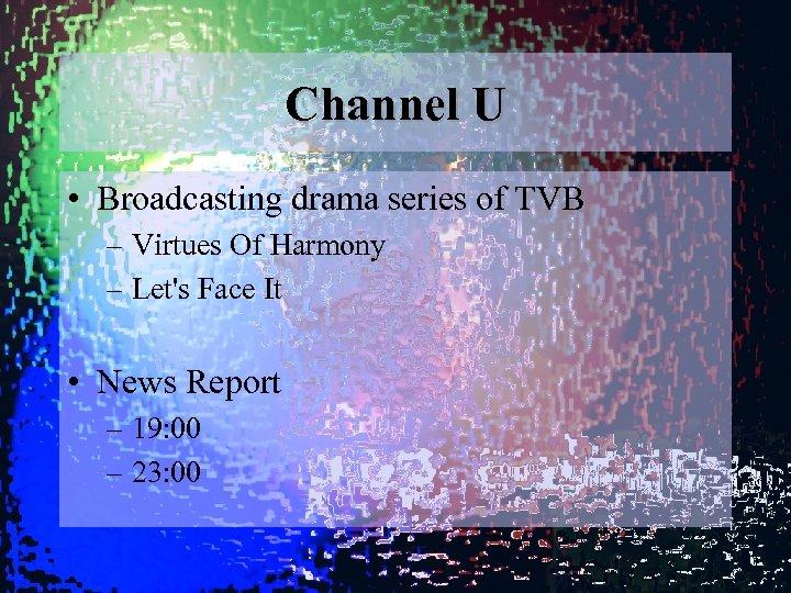 Channel U • Broadcasting drama series of TVB – Virtues Of Harmony – Let's