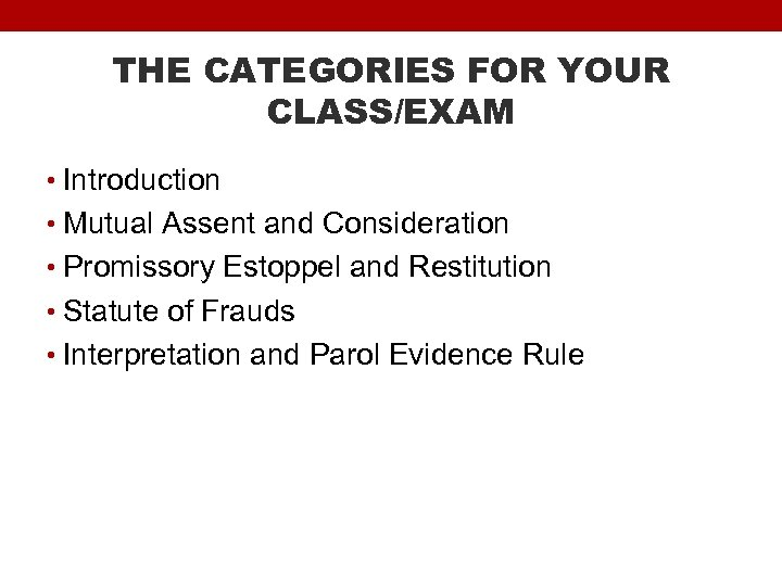 THE CATEGORIES FOR YOUR CLASS/EXAM • Introduction • Mutual Assent and Consideration • Promissory