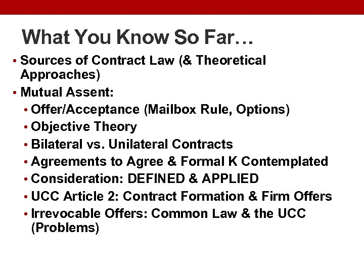 What You Know So Far… • Sources of Contract Law (& Theoretical Approaches) •